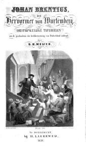 Johan Brentius de Hervormer van Wurtemberg. Oorspronkelijke tafereelen aan de geschiedenis der kerkhervorming van Duitschland ontleend