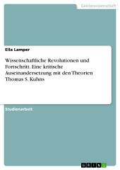 Wissenschaftliche Revolutionen und Fortschritt. Eine kritische Auseinandersetzung mit den Theorien Thomas S. Kuhns