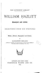 William Hazlitt, Essayist and Critic: Selections from His Writings with a Memoir, Biographical and Critical