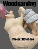 Woodcarving Project Notebook