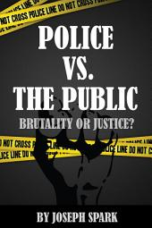 Police Vs. The Public: Brutality Or Justice