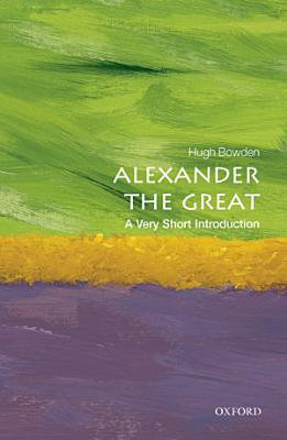 Alexander the Great  A Very Short Introduction PDF