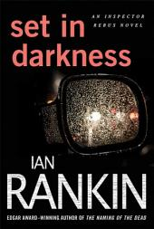Set in Darkness: An Inspector Rebus Novel