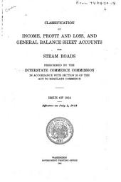 Classification of Income, Profit and Loss, and General Balance Sheet Accounts for Steam Roads Prescribed by the Interstate Commerce Commission in Accordance with Section 20 of the Act to Regulate Commerce: Issue of 1914. Effective on July 1, 1914, Issue 2