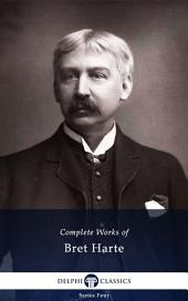Delphi Complete Works of Bret Harte (Illustrated)