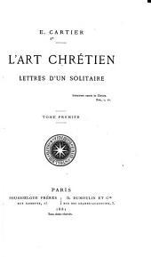 L'Art chrétien: Lettres d'un solitaire, Volume1
