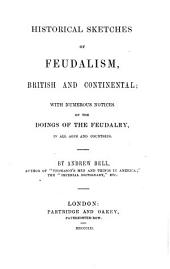 Historical Sketches of Feudalism, British and Continental: With Numerous Notices of the Doings of the Feudalry, in All Ages and Countries