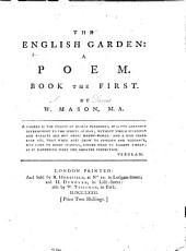 The English Garden: A Poem, Volume 1