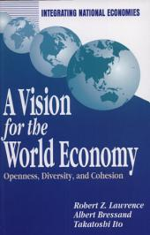 A Vision for the World Economy: Openness, Diversity, and Cohesion