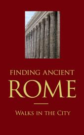Finding Ancient Rome: Walks in the city