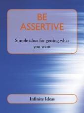 Be assertive: Simple ideas for getting what you want