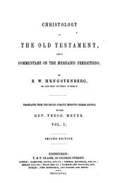 Christology of the Old T. and Commentary on the Messianic Predictions: Volume 1
