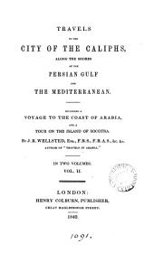 Travels to the city of the caliphs, along the shores of the Persian gulf and the Mediterranean: Volume 2