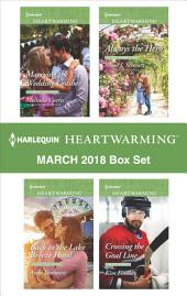 Harlequin Heartwarming March 2018 Box Set: Marrying the Wedding Crasher\Back to the Lake Breeze Hotel\Always the Hero\Crossing the Goal Line