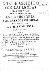 Norte crítico con las reglas mas ciertas para la discreción en la historia y un tratado preliminar para la instrucción de históricos principiantes: primera [-segunda] parte, Parte 2