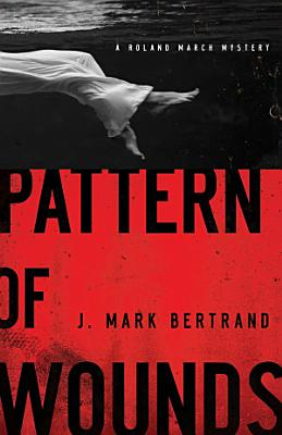 Pattern of Wounds  A Roland March Mystery Book  2