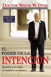 El Poder De La Intencion / The Power of Intention: Aprende A Co-crear su Mundo A su Manera / Learning to Co-create Your World Your Way