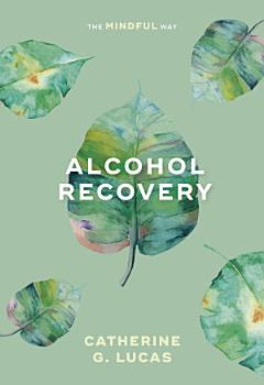 Alcohol Recovery  The Mindful Way PDF