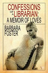 Confessions of a Librarian: A Memoir of Loves