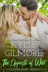The Opposite of Wild (Contemporary Romance): Clover Park series, Book 1