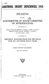 General Deficiency Bill, 1918: Hearings Before Subcommittee of House Committee on Appropriations ... in Charge of Deficiency Appropriations for the Fiscal Year 1917 and Prior Fiscal Years, Sixty-fifth Congress, Second Session