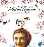 Astrid Lindgren  Ihre fantastische Geschichte PDF