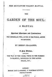 The garden of the soul, or, A manual of spiritual exercises and instructions for Christians [by R.Challoner]. New, and amended ed