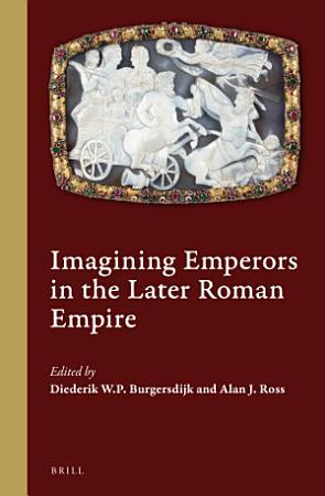 Imagining Emperors in the Later Roman Empire PDF