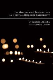 The Mercersburg Theology and the Quest for Reformed Catholicity