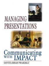 Managing Presentations: Communicating with Impact