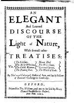 An elegant and learned discourse of the light of nature, with severall other treatises: viz. The schisme. The act of oblivion. The childs returne, etc