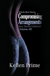 Compromising Arrangements (Sexy Stories Collection Volume 40): 6 Erotic Short Stories