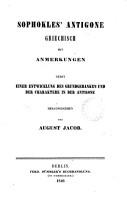 Sophokles  Antigone  griechisch mit Anmerkungen  Nebst einer Entwicklung des Grundgedanken und der Charaktere in der Antigone  herausg  von A  Jacob PDF