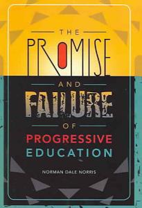 The Promise and Failure of Progressive Education Book