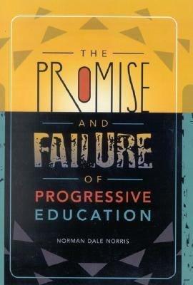 The Promise and Failure of Progressive Education