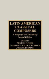 Latin American Classical Composers: A Biographical Dictionary, Edition 2