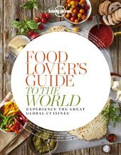 Food Lover's Guide to the World: Experience the Great Global Cuisines