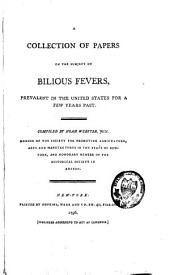 A Collection of Papers on the Subject of Bilious Fevers, Prevalent in the United-States for a Few Years Past