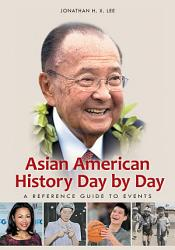 Asian American History Day By Day A Reference Guide To Events Book PDF