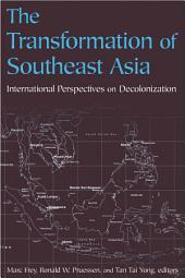 The Transformation of Southeast Asia: International Perspectives on Decolonization: International Perspectives on Decolonization