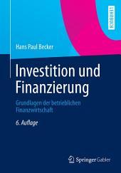 Investition und Finanzierung: Grundlagen der betrieblichen Finanzwirtschaft, Ausgabe 6