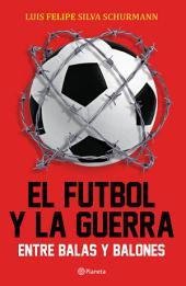 El futbol y la guerra: Entre balas y balones
