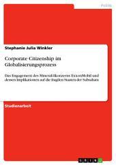 Corporate Citizenship im Globalisierungsprozess: Das Engagement des Mineralölkonzerns ExxonMobil und dessen Implikationen auf die fragilen Staaten der Subsahara