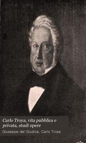 Carlo Troya, vita pubblica e privata, studi opere
