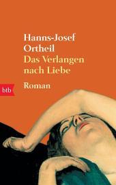 Das Verlangen nach Liebe: Roman