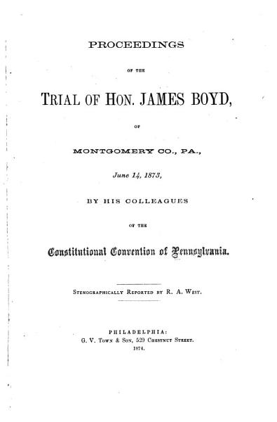 Proceedings of the Trial of Hon  James Boyd  of Montgomery Co  Pa   June 14  1873 PDF