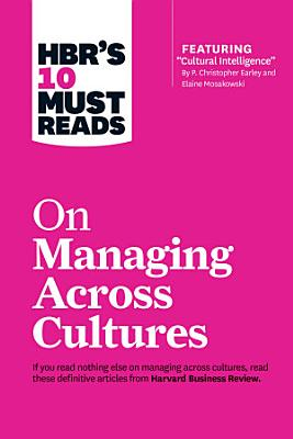 HBR s 10 Must Reads on Managing Across Cultures  with featured article  Cultural Intelligence  by P  Christopher Earley and Elaine Mosakowski