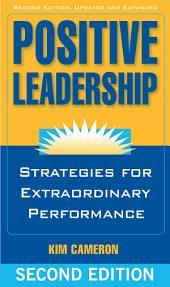 Positive Leadership: Strategies for Extraordinary Performance, Edition 2