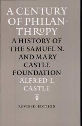 A Century of Philantropy [sic]: A History of the Samuel N. and Mary Castle Foundation
