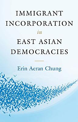 Immigrant Incorporation in East Asian Democracies